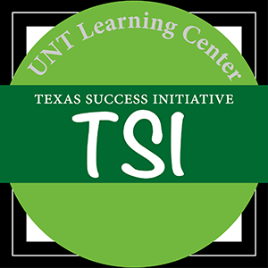 Image that says UNT Learning Center, Texas Success Initiative, TSI